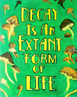 Decay Is An Extant Form Of Life